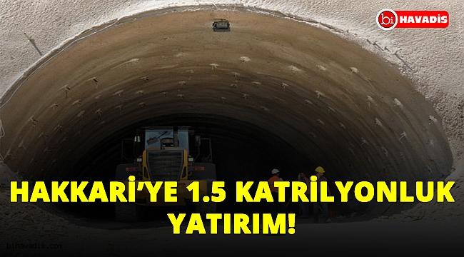 Hakkari'ye 1.5 katrilyonluk tünel yatırımı!..
