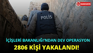 İçişleri Bakanlığı'ndan ülke genelinde dev operasyon. 2806 kişi yakalandı!..