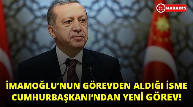 İmamoğlu'nun görevden aldığı isme Cumhurbaşkanı'ndan yeni görev!..