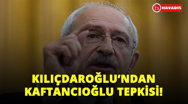 Kılıçdaroğlu'ndan Kaftancıoğlu tepkisi: İstanbul seçimlerinin intikamı!..