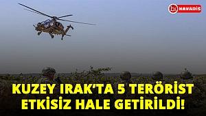 Kuzey Irak'ta 5 terörist etkisiz hale getirildi!..