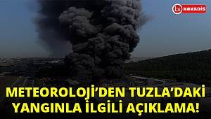 Meteoroloji'den Tuzla'daki yangınla ilgili açıklama!..