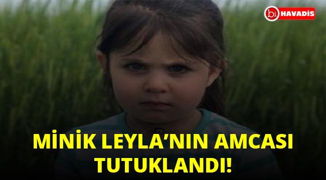 Minik Leyla'nın amcası Yusuf Aydemir tutuklandı!..