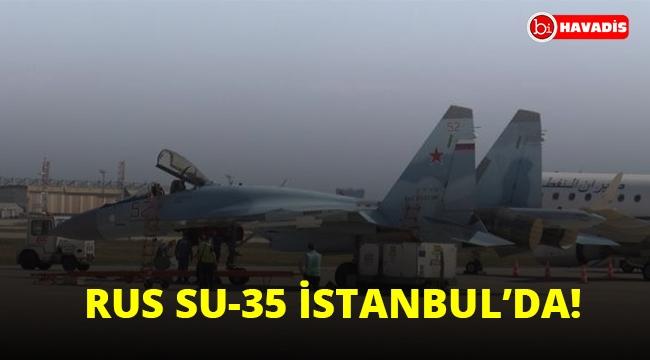 Rus SU-35 savaş uçakları İstanbul'da!..