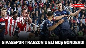 Sivasspor Trabzon'u eli boş gönderdi