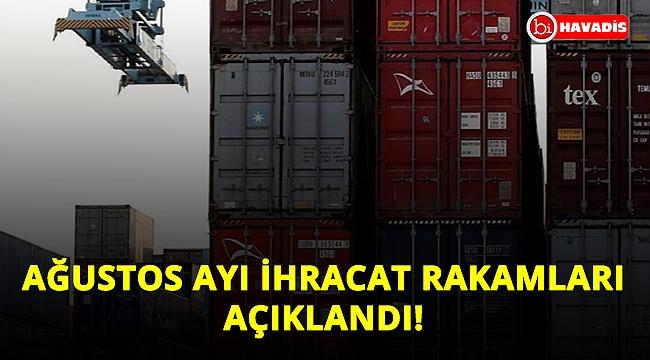 Son Dakika! Ağustos ayı ihracat rakamları açıklandı!...