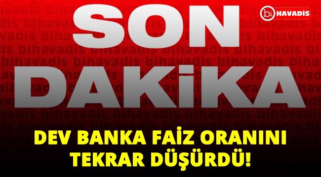 Son Dakika! Dev Banka faiz oranını tekrar düşürdü!..