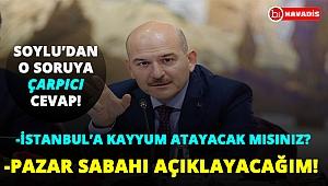 Son Dakika! İstanbul'a kayyum atanacak mı sorusuna, Süleyman Soylu'dan çarpıcı cevap !..