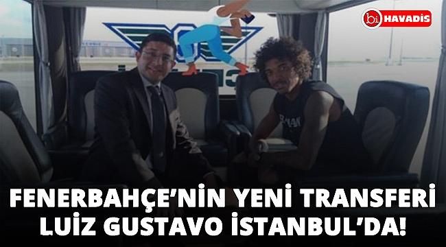 Son Dakika! Luiz Gustavo Fenerbahçe'de! İstanbul'a geldi!..
