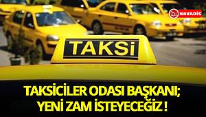 Taksiciler Odası Başkanı: Yeni zam isteyeceğiz