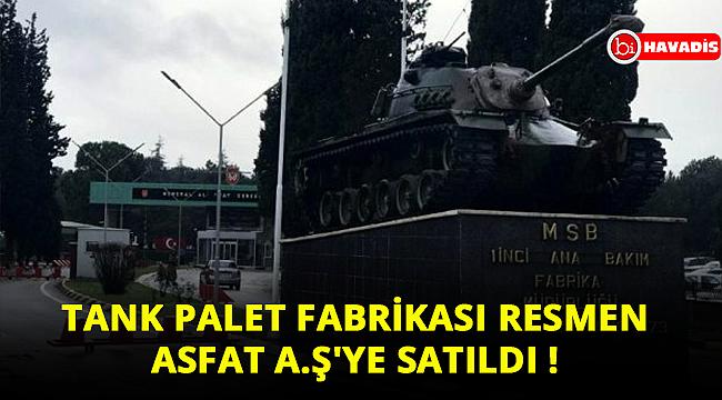 Tank Palet Fabrikası resmen ASFAT A.Ş'ye satıldı !
