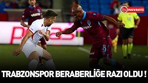 Trabzonspor beraberliğe razı oldu !