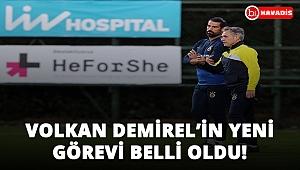 Volkan Demirel'in Fenerbahçe'deki yeni görevi belli oldu!..