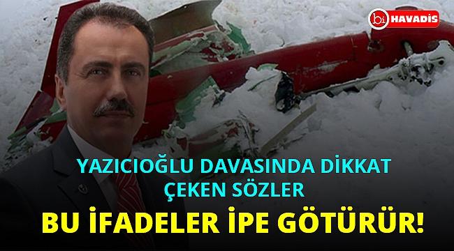 Yazıcıoğlu davasında dikkat çeken sözler: