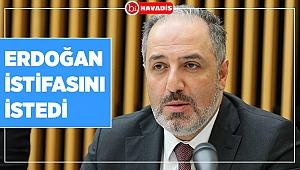 Erdoğan istifasını istedi..