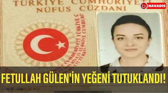 FETÖ elebaşı Gülen'in yeğeni tutuklandı!..