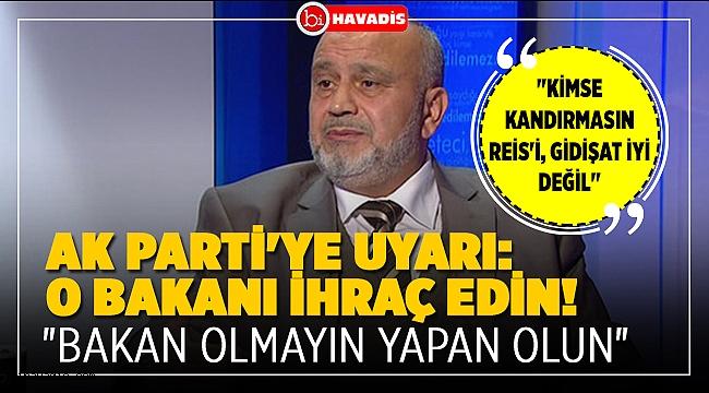 AK Parti'ye uyarı: O bakanı ihraç edin!
