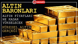Altın Baronları  (Tam 2 Bin 733 Ton) Stok , Altın Fiyatları Ne kadar Yükselecek ?