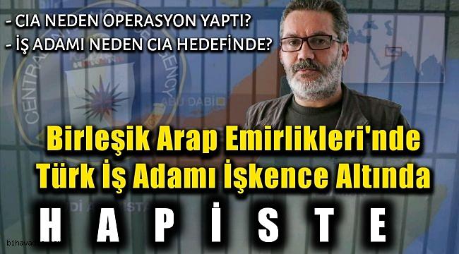Birleşik Arap Emirlikleri'nde İşkence Altında Tutuklu Bir Türk Var!
