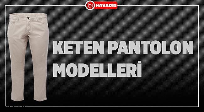 Keten Pantolon Modelleri