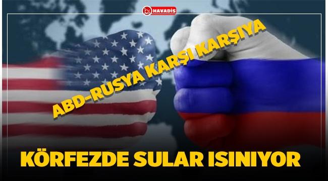ABD-RUSYA KÖRFEZDE KARŞI KARŞIYA