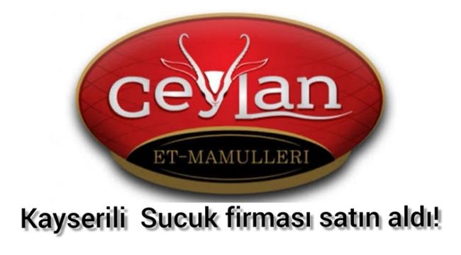 CEYLAN (Dil) ET 'i, 2020 yılının başında Kayserili Sucuk firması satın aldı