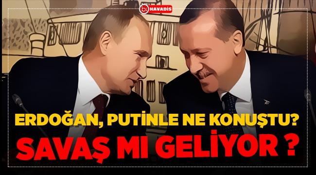 Erdoğan, Putin ile ne görüştü?