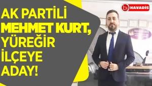 Ak Partili Mehmet KURT, Yüreğir ilçeye aday!