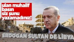 Fransız basını: Libya'nın Sultanı Erdoğan diye manşet attı