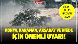 Konya, Karaman, Aksaray ve Niğde'de yaşayan vatandaşlara önemli uyarı