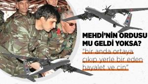Mehdi çıktı mı ? Mehdinin ordusu ve İHA - SİHA bağlantısı var mı ? Türk ordusu Mehdini ordusu mu ?