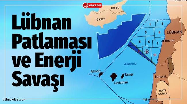 Lübnan Patlaması & Enerji Savaşı