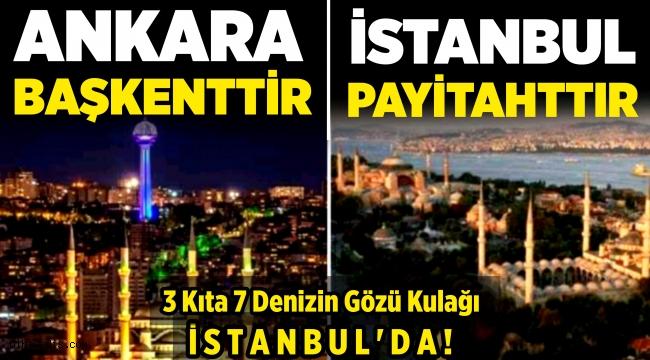 Ankara Başkenttir, İstanbul Payitahttır!