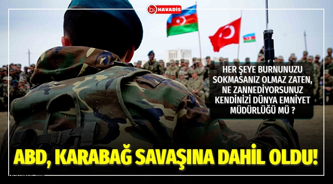 ABD, Karabağ savaşına dahil oldu!