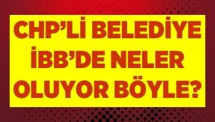 CHP'li belediye İBB'de neler oluyor böyle?