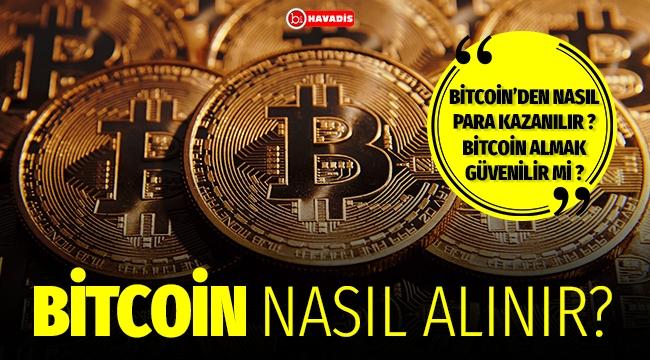 Bitcoin nasıl alınır ? bitcoinden nasıl para kazanılır ? Bitcoin güvenilir mi ?