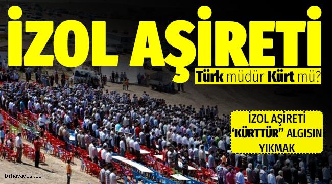 İzol aşireti Kürt müdür Türk müdür ? Araştırma yazısı