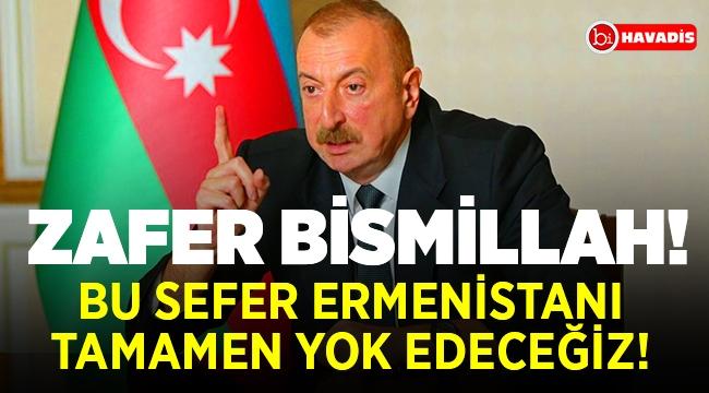Aliyev'den Ermenistan'a: Bu sefer onları tamamen yok edeceğiz!