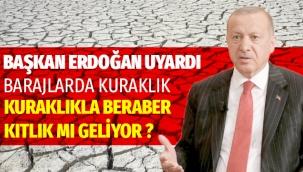 Başkan Erdoğan: kuraklık tehlikesine dikkat çekmek istiyorum