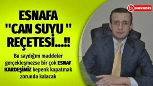 "Esnafa destek, ""ESNAFA ''CAN SUYU '' REÇETESİ...!!"""