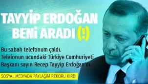 TAYYİP ERDOĞAN BENİ ARADI (!)