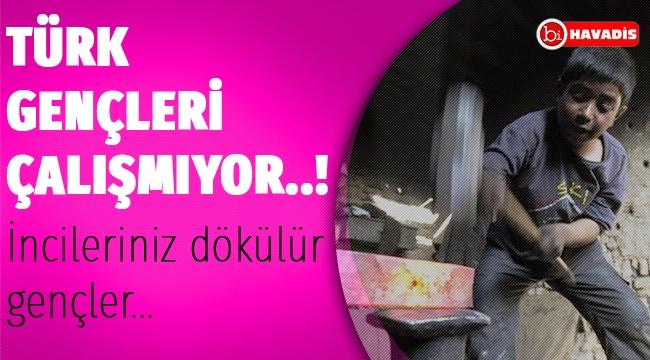 TÜRK GENÇLERİ ÇALIŞMIYOR..!