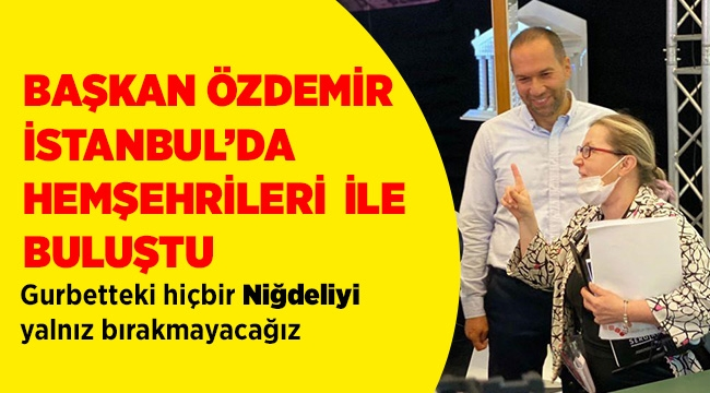 Niğde belediye Başkanı Emah Özdemir İstanbul ziyaretinde Niğdeli Hemşehrileri ile buluştu