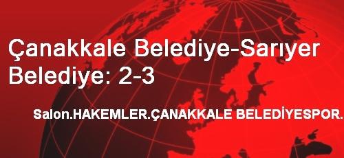 Çanakkale Belediye-Sarıyer Belediye: 2-3