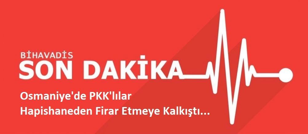 Osmaniye'de PKK'lılar Hapishaneden Firar Etmeye Kalkıştı
