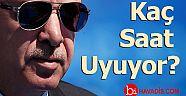 Erdoğan Günde Kaç Saat Uyuyor?