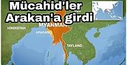 Mücahid'ler Arakan'a girdi