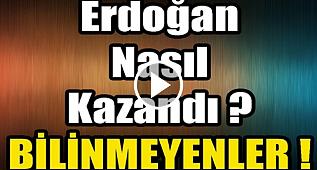 Erdoğan Nasıl Kazandı ? Görünmeyen Yüzü !