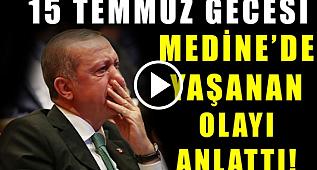 Erdoğan 15 Temmuz Gecesi Medinede Yaşanan Olayı Anlattı
