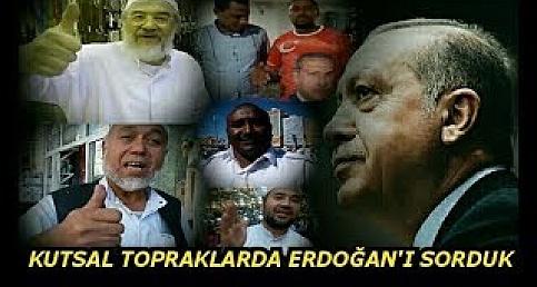Kutsal Topraklarda Erdoğan'ı Sorduk; Ümmetin Lideri Derken Şaka Yapmıyorduk.